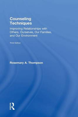 Counseling Techniques: Improving Relationships with Others, Ourselves, Our Families, and Our Environment (Hardback)