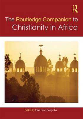 Routledge Companion to Christianity in Africa - Routledge Religion Companions (Hardback)