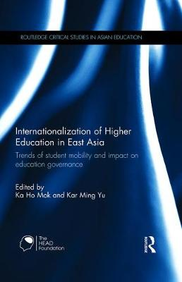 Internationalization of Higher Education in East Asia: Trends of student mobility and impact on education governance - Routledge Critical Studies in Asian Education (Hardback)