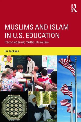 Muslims and Islam in U.S. Education: Reconsidering multiculturalism (Hardback)