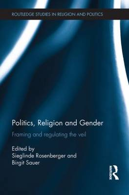 Politics, Religion and Gender: Framing and Regulating the Veil - Routledge Studies in Religion and Politics (Paperback)