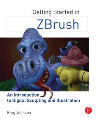 Getting Started in ZBrush: An Introduction to Digital Sculpting and Illustration (Paperback)