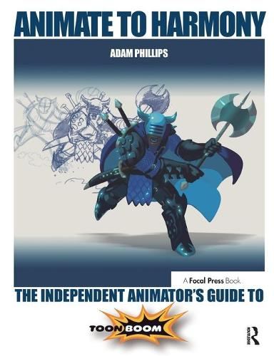 Animate to Harmony: The Independent Animator's Guide to Toon Boom (Paperback)