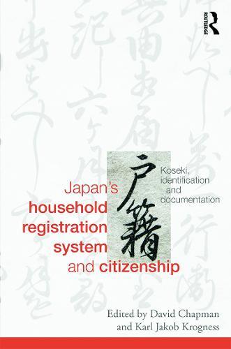 Japan's Household Registration System and Citizenship: Koseki, Identification and Documentation (Hardback)