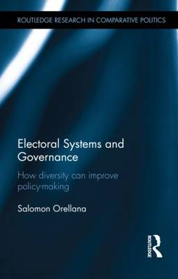 Electoral Systems and Governance: How Diversity Can Improve Policy-Making - Routledge Research in Comparative Politics (Hardback)