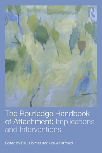 The Routledge Handbook of Attachment: Implications and Interventions (Paperback)
