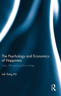 The Psychology and Economics of Happiness: Love, life and positive living (Hardback)