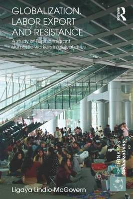 Globalization, Labor Export and Resistance: A Study of Filipino Migrant Domestic Workers in Global Cities (Paperback)