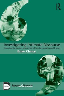 Investigating Intimate Discourse: Exploring the spoken interaction of families, couples and friends - Domains of Discourse (Paperback)