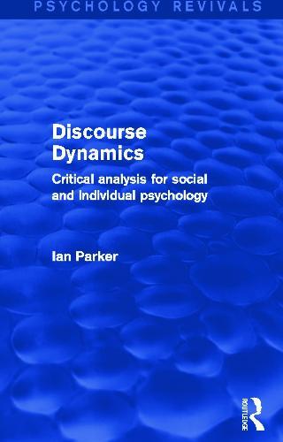 Discourse Dynamics (Psychology Revivals): Critical Analysis for Social and Individual Psychology - Psychology Revivals (Hardback)