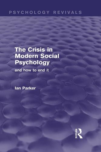The Crisis in Modern Social Psychology (Psychology Revivals): and how to end it - Psychology Revivals (Hardback)