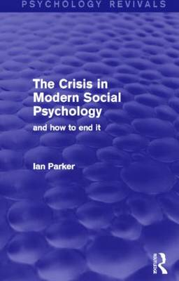 The Crisis in Modern Social Psychology: And How to End It (Paperback)