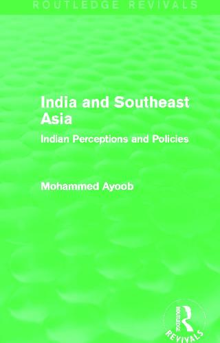 India and Southeast Asia: Indian Perceptions and Policies - Routledge Revivals (Paperback)