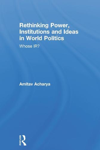 Rethinking Power, Institutions and Ideas in World Politics: Whose IR? (Hardback)