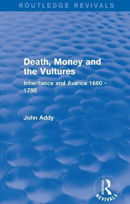 Death, Money and the Vultures: Inheritance and Avarice 1660-1750 - Routledge Revivals (Hardback)