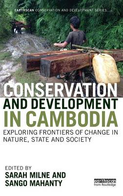 Conservation and Development in Cambodia: Exploring frontiers of change in nature, state and society - Earthscan Conservation and Development (Hardback)