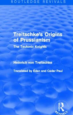 Treitschke's Origins of Prussianism: The Teutonic Knights - Routledge Revivals (Hardback)