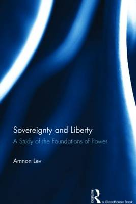 Sovereignty and Liberty: A Study of the Foundations of Power (Hardback)