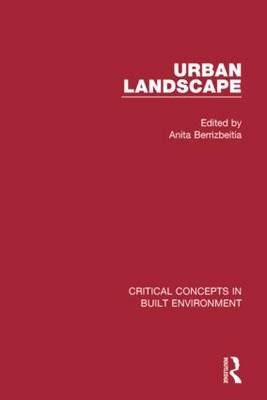 Urban Landscape - Critical Concepts in Built Environment (Hardback)