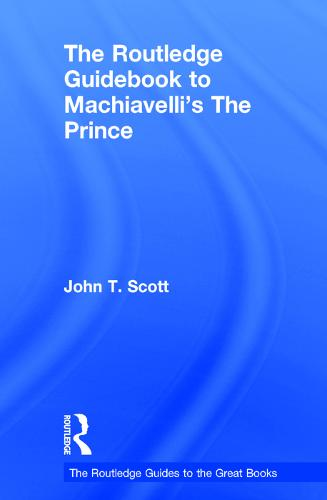 The Routledge Guidebook to Machiavelli's The Prince - The Routledge Guides to the Great Books (Hardback)