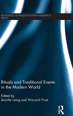 Rituals and Traditional Events in the Modern World - Routledge Advances in Event Research Series (Hardback)