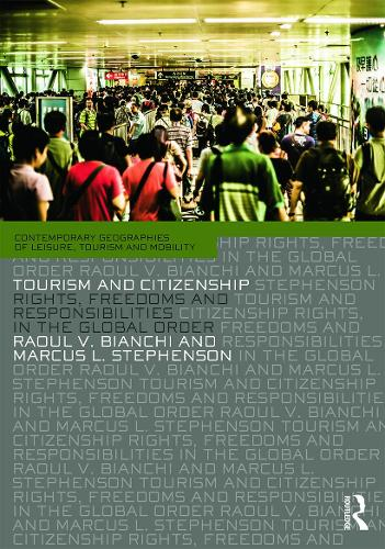 Tourism and Citizenship: Rights, Freedoms and Responsibilities in the Global Order - Contemporary Geographies of Leisure, Tourism and Mobility (Paperback)