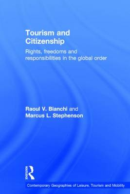 Tourism and Citizenship: Rights, Freedoms and Responsibilities in the Global Order - Contemporary Geographies of Leisure, Tourism and Mobility (Hardback)