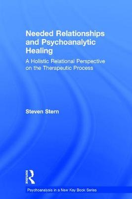 Needed Relationships and Psychoanalytic Healing: A Holistic Relational Perspective on the Therapeutic Process - Psychoanalysis in a New Key Book Series (Hardback)