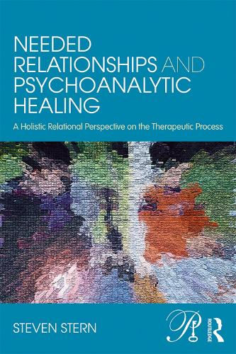 Needed Relationships and Psychoanalytic Healing: A Holistic Relational Perspective on the Therapeutic Process - Psychoanalysis in a New Key Book Series (Paperback)