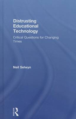 Distrusting Educational Technology: Critical Questions for Changing Times (Hardback)