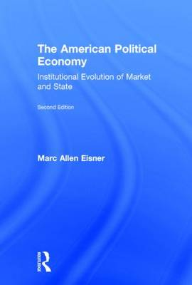 The American Political Economy: Institutional Evolution of Market and State (Hardback)