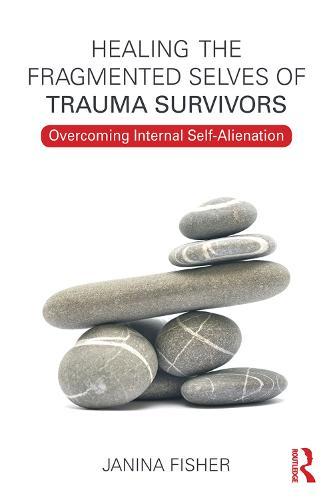 Healing the Fragmented Selves of Trauma Survivors: Overcoming Internal Self-Alienation (Paperback)