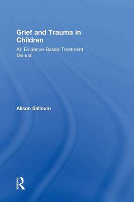 Grief and Trauma in Children: An Evidence-Based Treatment Manual (Hardback)