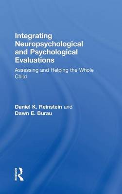 Integrating Neuropsychological and Psychological Evaluations: Assessing and Helping the Whole Child (Hardback)