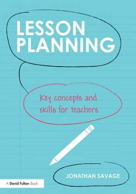 Lesson Planning: Key concepts and skills for teachers (Paperback)