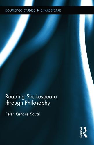Reading Shakespeare through Philosophy - Routledge Studies in Shakespeare (Hardback)
