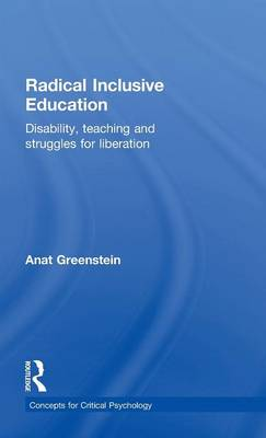 Radical Inclusive Education: Disability, teaching and struggles for liberation - Concepts for Critical Psychology (Hardback)