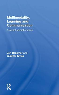 Multimodality, Learning and Communication: A social semiotic frame (Hardback)