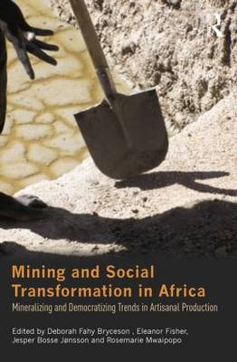 Mining and Social Transformation in Africa: Mineralizing and Democratizing Trends in Artisanal Production - Routledge Studies in Development and Society (Paperback)