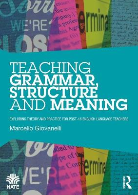 Teaching Grammar, Structure and Meaning: Exploring theory and practice for post-16 English Language teachers - National Association for the Teaching of English NATE (Paperback)