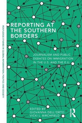 Reporting at the Southern Borders: Journalism and Public Debates on Immigration in the U.S. and the E.U. - Routledge Studies in Global Information, Politics and Society (Paperback)