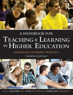 A Handbook for Teaching and Learning in Higher Education: Enhancing academic practice (Paperback)