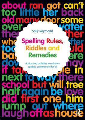 Spelling Rules, Riddles and Remedies: Advice and activities to enhance spelling achievement for all (Paperback)