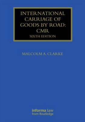 International Carriage of Goods by Road: CMR - Maritime and Transport Law Library (Hardback)