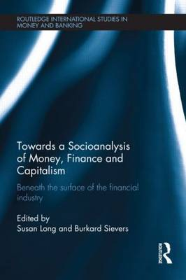 Towards a Socioanalysis of Money, Finance and Capitalism: Beneath the Surface of the Financial Industry (Paperback)