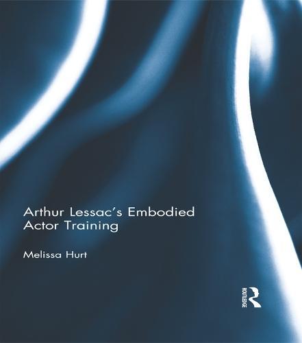 Arthur Lessac's Embodied Actor Training (Hardback)