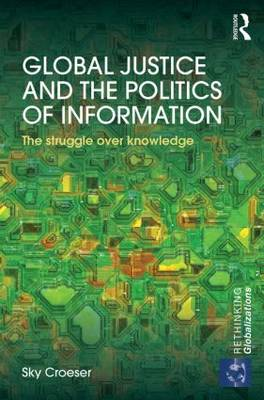 Global Justice and the Politics of Information: The struggle over knowledge (Hardback)