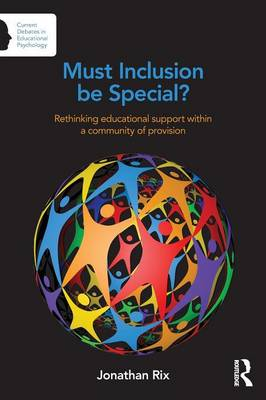 Must Inclusion be Special?: Rethinking educational support within a community of provision - Current Debates in Educational Psychology (Paperback)