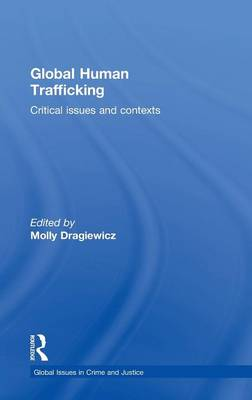 Global Human Trafficking: Critical Issues and Contexts - Global Issues in Crime and Justice (Hardback)