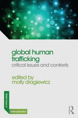 Global Human Trafficking: Critical Issues and Contexts - Global Issues in Crime and Justice (Paperback)